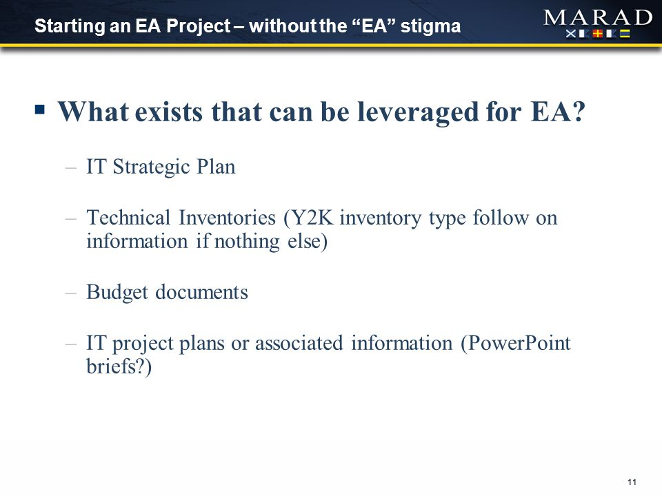 11 Starting an EA Project – without the EA stigma  What exists that can be leveraged for EA.