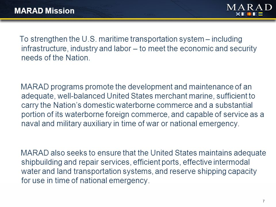 7 MARAD Mission To strengthen the U.S.
