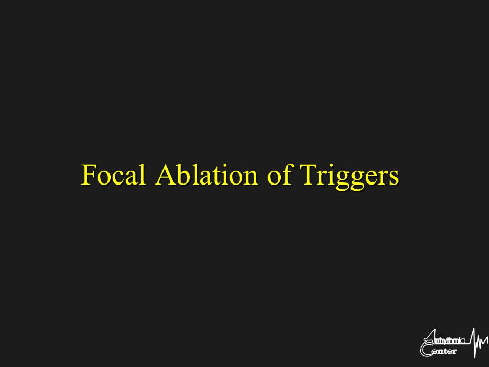Focal Ablation of Triggers