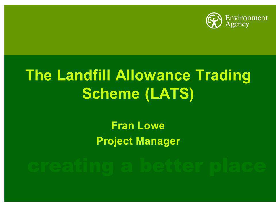 The Landfill Allowance Trading Scheme (LATS) Fran Lowe Project Manager