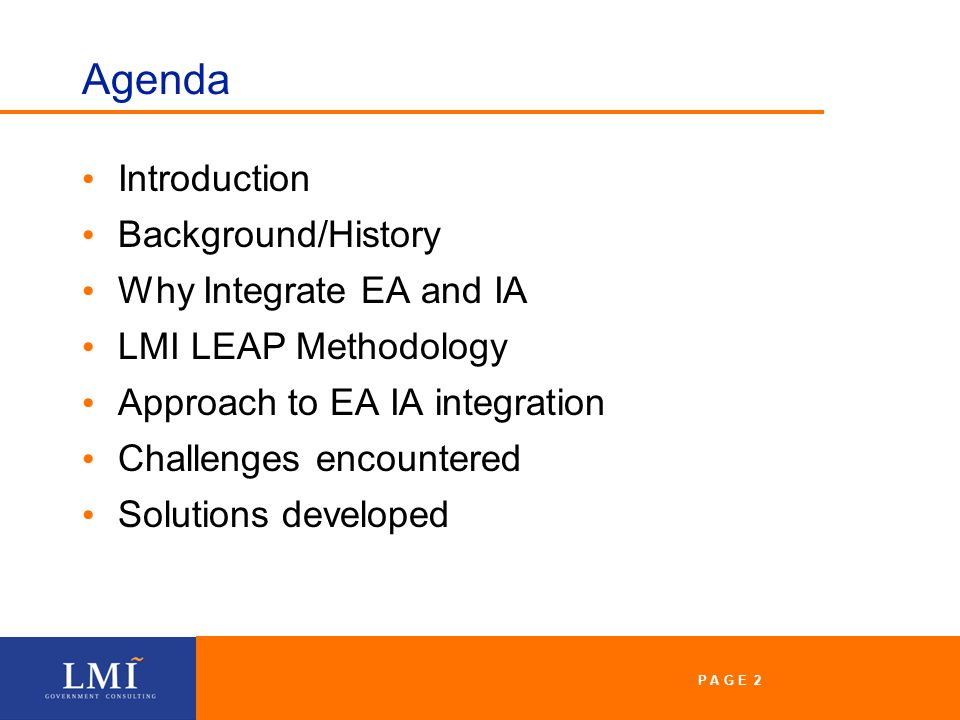 P A G E 2 Agenda Introduction Background/History Why Integrate EA and IA LMI LEAP Methodology Approach to EA IA integration Challenges encountered Solutions developed P A G E 2