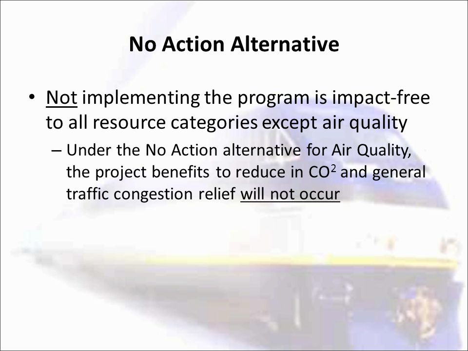No Action Alternative Not implementing the program is impact-free to all resource categories except air quality – Under the No Action alternative for Air Quality, the project benefits to reduce in CO 2 and general traffic congestion relief will not occur