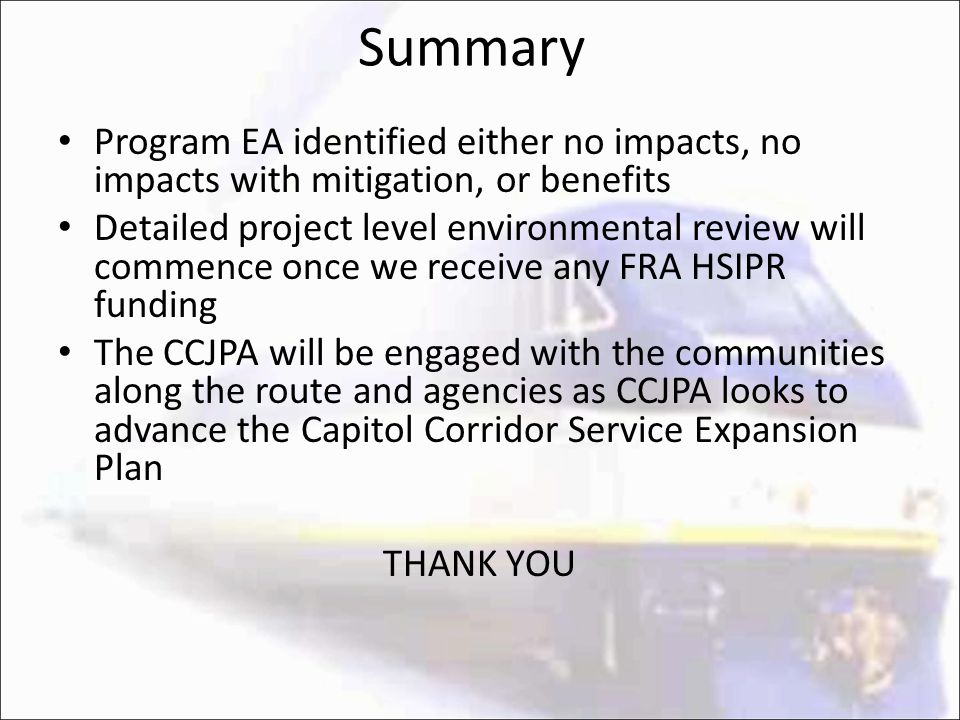 Summary Program EA identified either no impacts, no impacts with mitigation, or benefits Detailed project level environmental review will commence onc