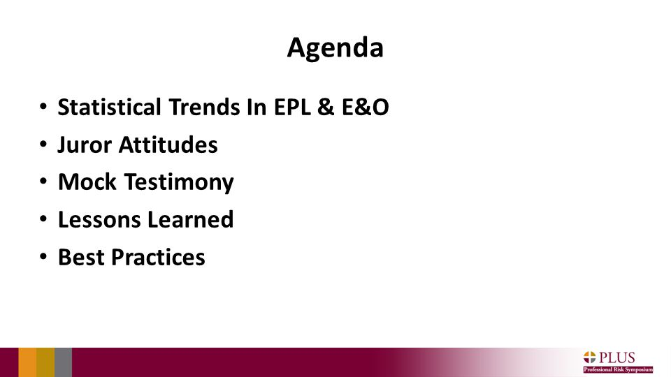 Agenda Statistical Trends In EPL & E&O Juror Attitudes Mock Testimony Lessons Learned Best Practices