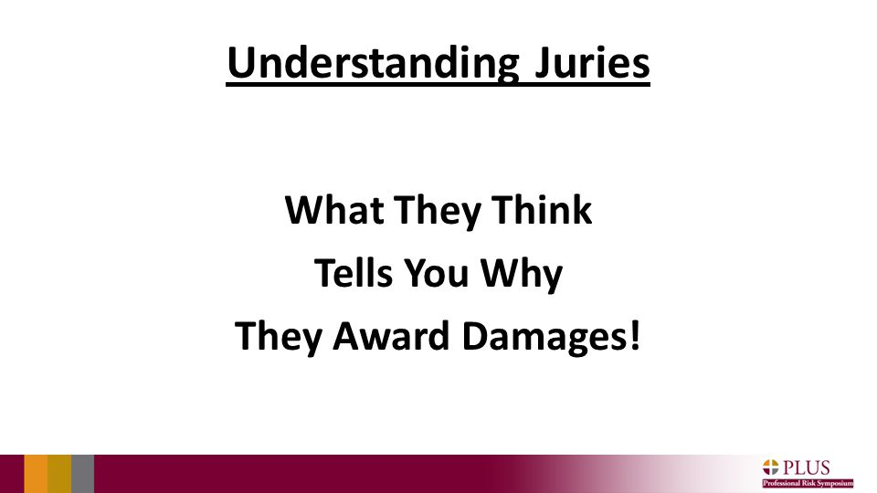 Understanding Juries What They Think Tells You Why They Award Damages!