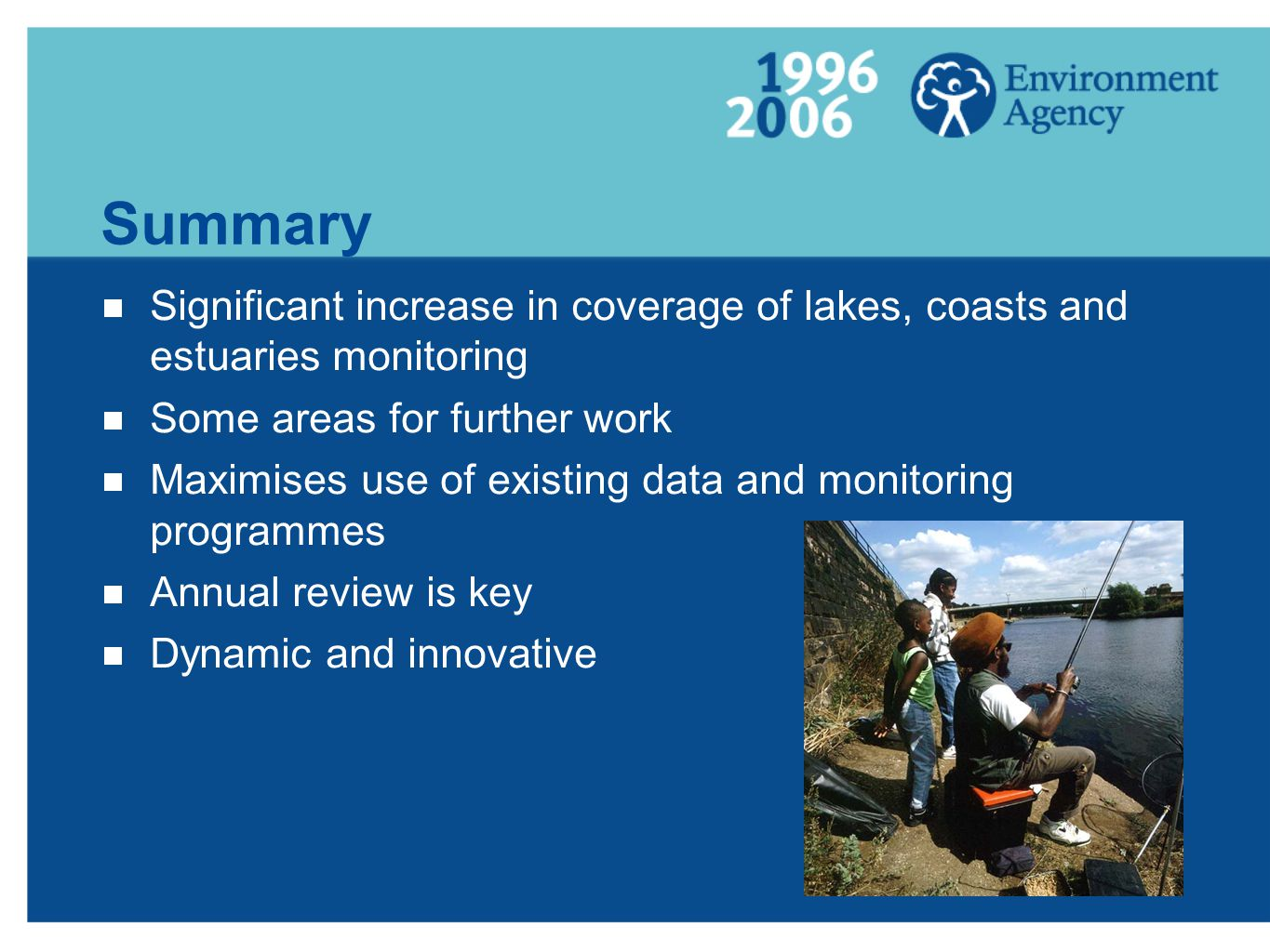 Summary  Significant increase in coverage of lakes, coasts and estuaries monitoring  Some areas for further work  Maximises use of existing data an