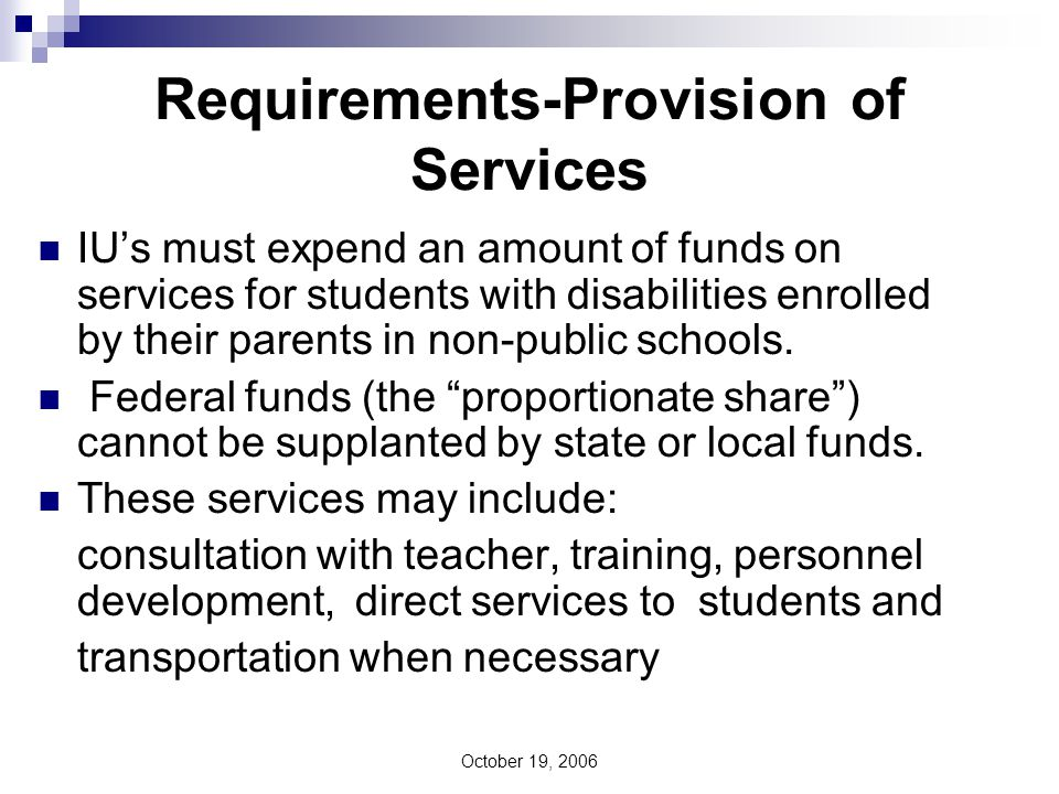 October 19, 2006 Requirements-Provision of Services IU's must expend an amount of funds on services for students with disabilities enrolled by their parents in non-public schools.