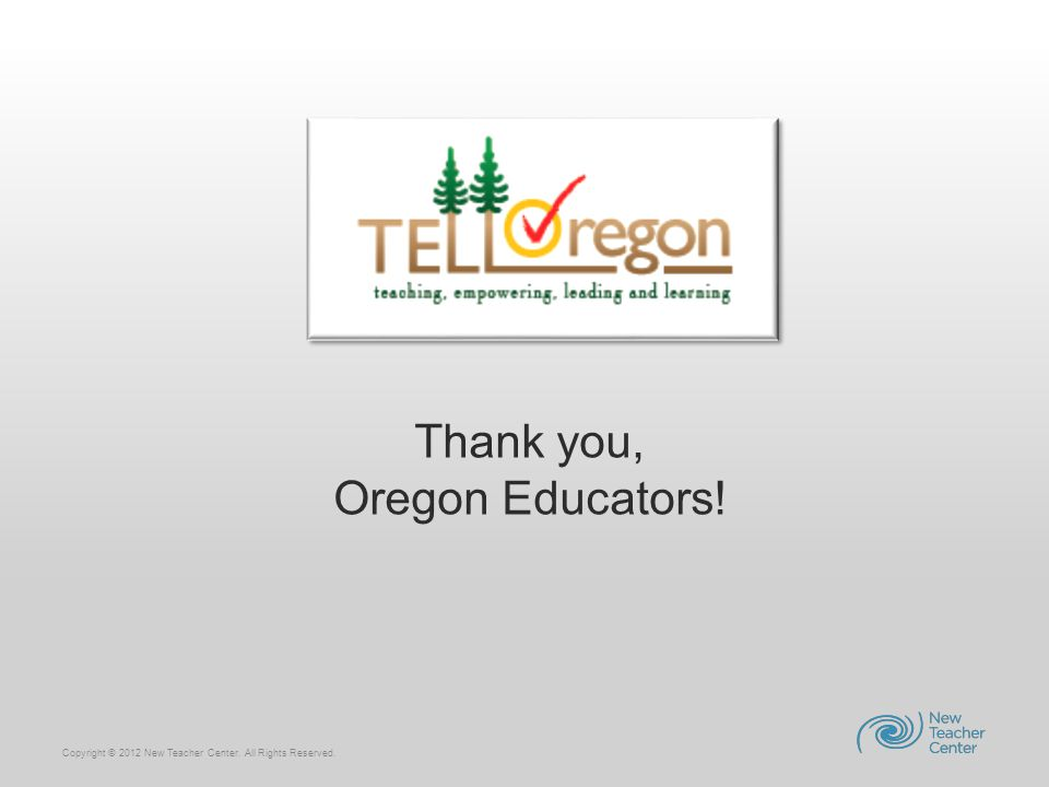 Copyright © 2012 New Teacher Center. All Rights Reserved. Thank you, Oregon Educators!