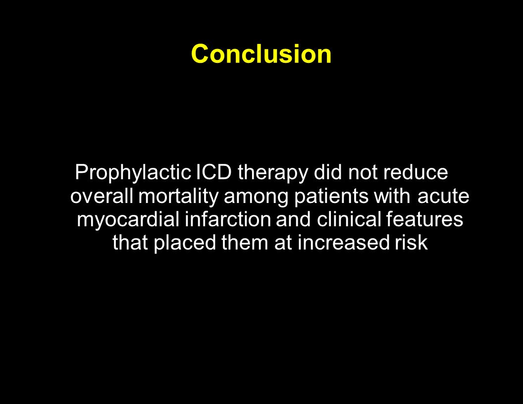 Conclusion Prophylactic ICD therapy did not reduce overall mortality among patients with acute myocardial infarction and clinical features that placed