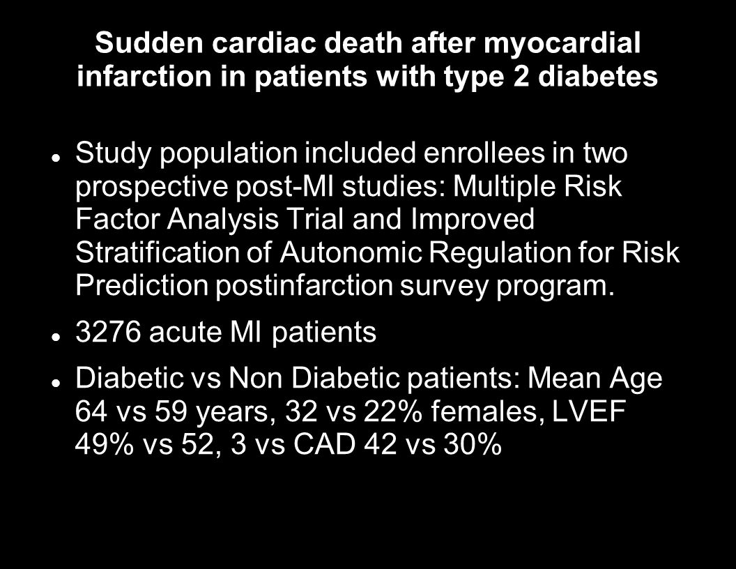 Sudden cardiac death after myocardial infarction in patients with type 2 diabetes Study population included enrollees in two prospective post-MI studi
