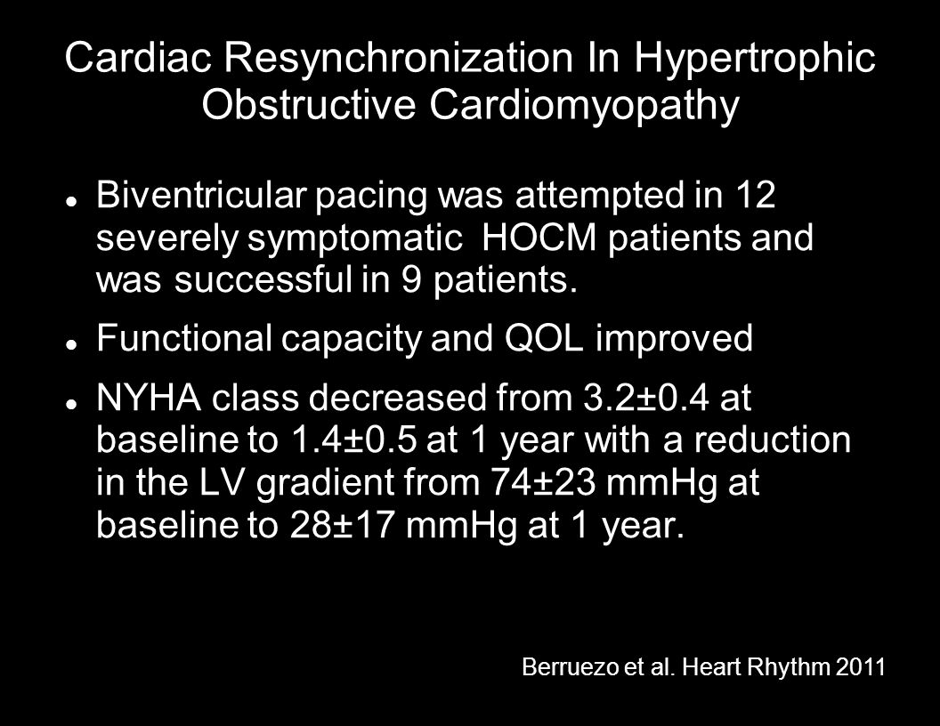 Cardiac Resynchronization In Hypertrophic Obstructive Cardiomyopathy Biventricular pacing was attempted in 12 severely symptomatic HOCM patients and w