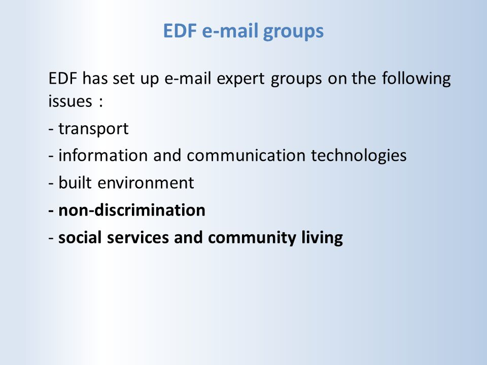 EDF e-mail groups EDF has set up e-mail expert groups on the following issues : - transport - information and communication technologies - built envir