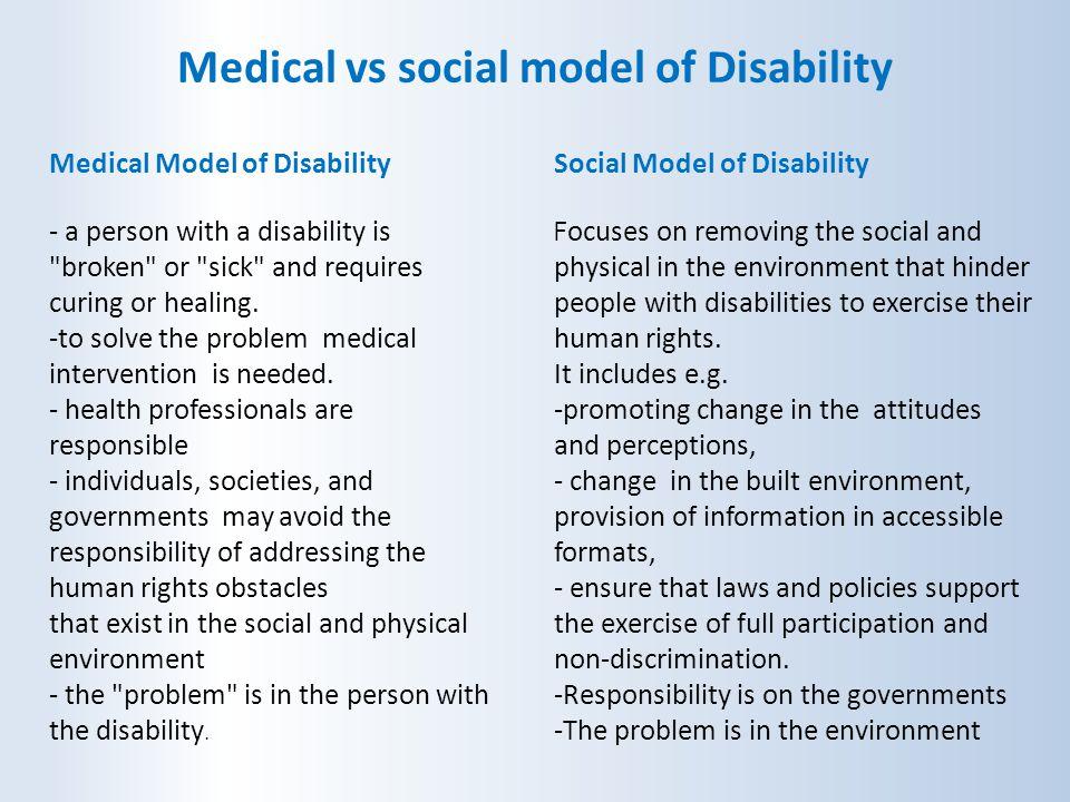Medical vs social model of Disability Medical Model of Disability - a person with a disability is