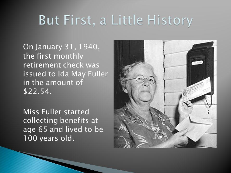 On January 31, 1940, the first monthly retirement check was issued to Ida May Fuller in the amount of $22.54.