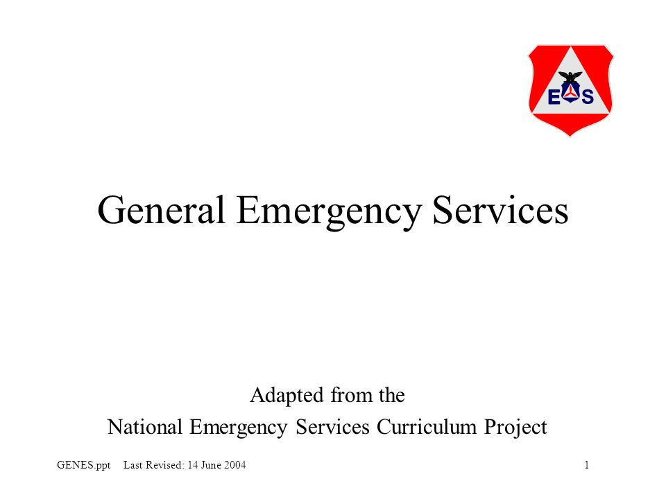 1GENES.ppt Last Revised: 14 June 2004 General Emergency Services Adapted from the National Emergency Services Curriculum Project