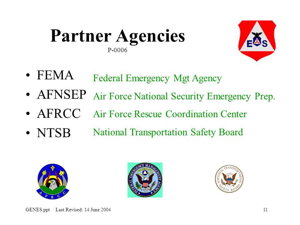 11GENES.ppt Last Revised: 14 June 2004 Partner Agencies P-0006 FEMA AFNSEP AFRCC NTSB Federal Emergency Mgt Agency Air Force National Security Emergency Prep.