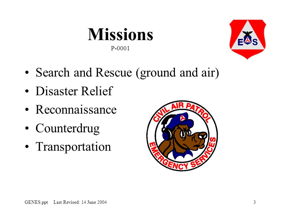 3GENES.ppt Last Revised: 14 June 2004 Missions P-0001 Search and Rescue (ground and air) Disaster Relief Reconnaissance Counterdrug Transportation