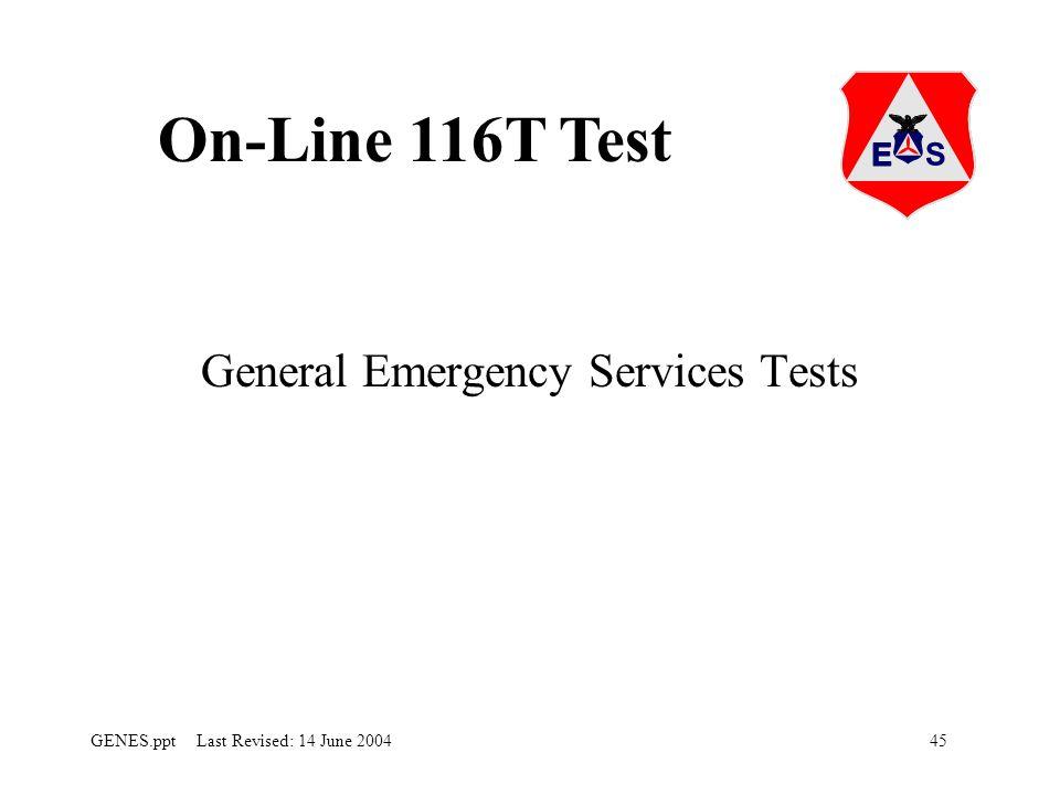 45GENES.ppt Last Revised: 14 June 2004 General Emergency Services Tests On-Line 116T Test