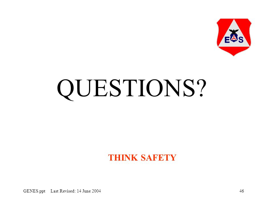 46GENES.ppt Last Revised: 14 June 2004 QUESTIONS THINK SAFETY