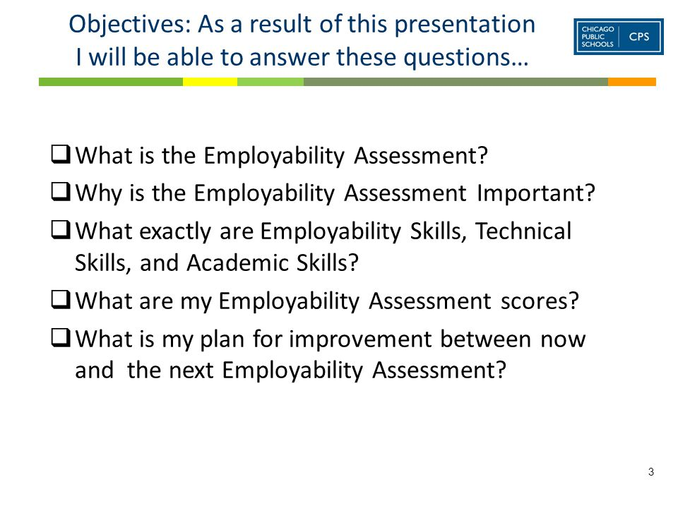 Objectives: As a result of this presentation I will be able to answer these questions…  What is the Employability Assessment.