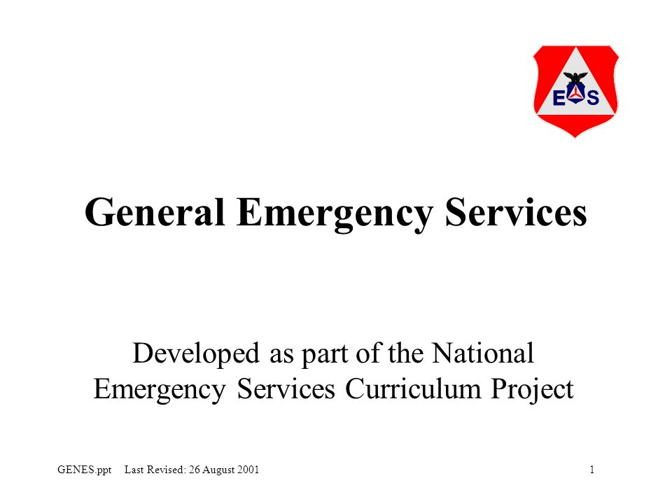 1GENES.ppt Last Revised: 26 August 2001 General Emergency Services Developed as part of the National Emergency Services Curriculum Project