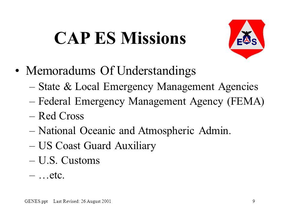9GENES.ppt Last Revised: 26 August 2001 CAP ES Missions Memoradums Of Understandings –State & Local Emergency Management Agencies –Federal Emergency Management Agency (FEMA) –Red Cross –National Oceanic and Atmospheric Admin.