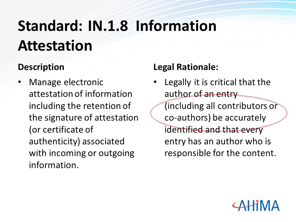 Standard: IN.1.8 Information Attestation Description Manage electronic attestation of information including the retention of the signature of attestat