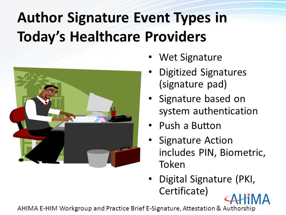 Author Signature Event Types in Today's Healthcare Providers Wet Signature Digitized Signatures (signature pad) Signature based on system authenticati