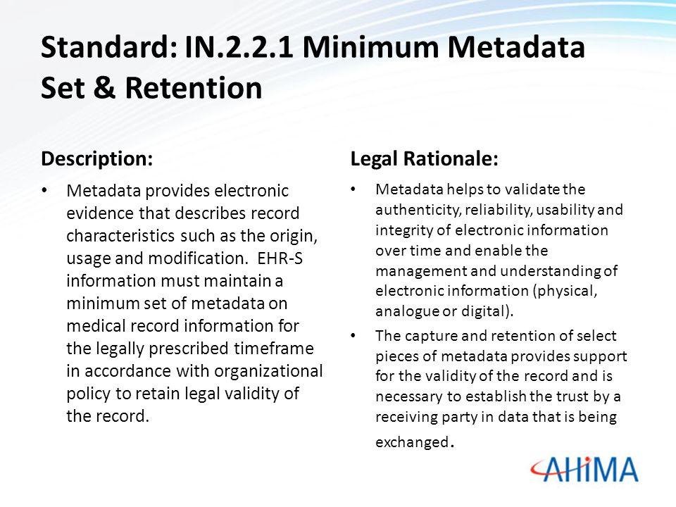 Standard: IN.2.2.1 Minimum Metadata Set & Retention Description: Metadata provides electronic evidence that describes record characteristics such as t