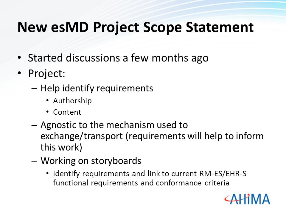 New esMD Project Scope Statement Started discussions a few months ago Project: – Help identify requirements Authorship Content – Agnostic to the mecha
