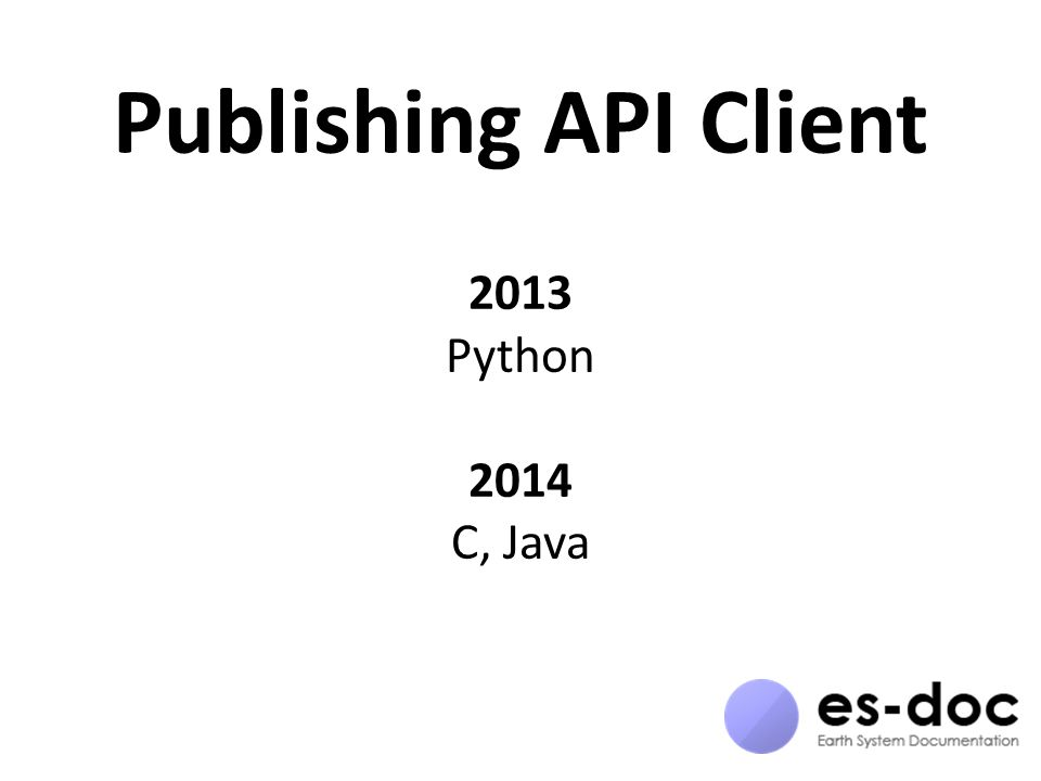 Publishing API Client 2013 Python 2014 C, Java