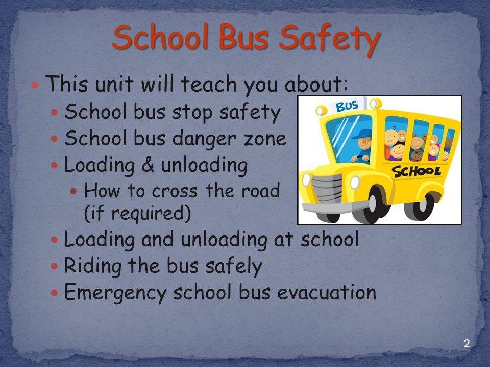 Important behaviors at the bus stop: Arrive 5 minutes before bus is scheduled Go back home for help if you miss bus Never walk to another stop Never have parents drive to another stop Bus driver will not know Have all items in book bag before leaving home Wait in safe place, 12 feet away from traffic Do not cross before bus comes 3