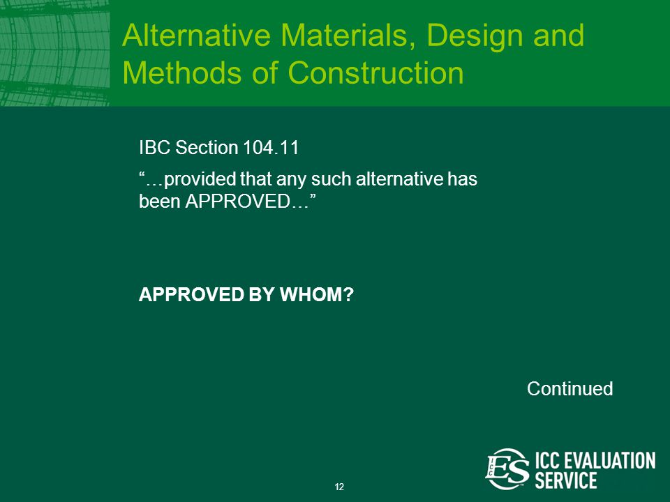 12 IBC Section 104.11 …provided that any such alternative has been APPROVED… APPROVED BY WHOM.