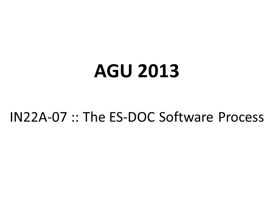 AGU 2013 IN22A-07 :: The ES-DOC Software Process