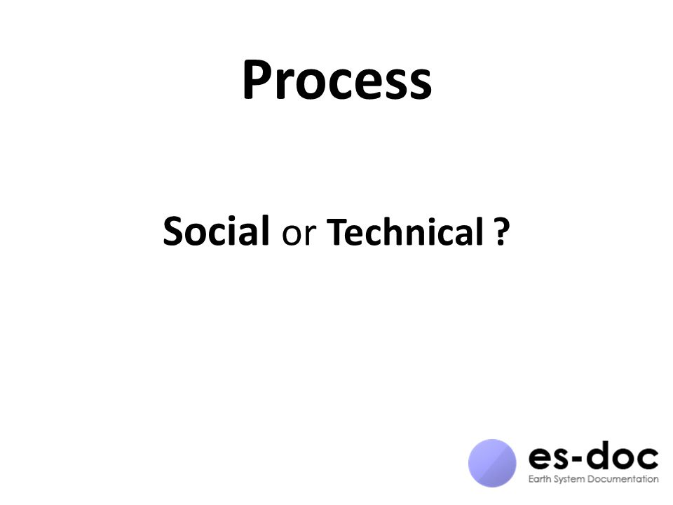 Process Social or Technical ?