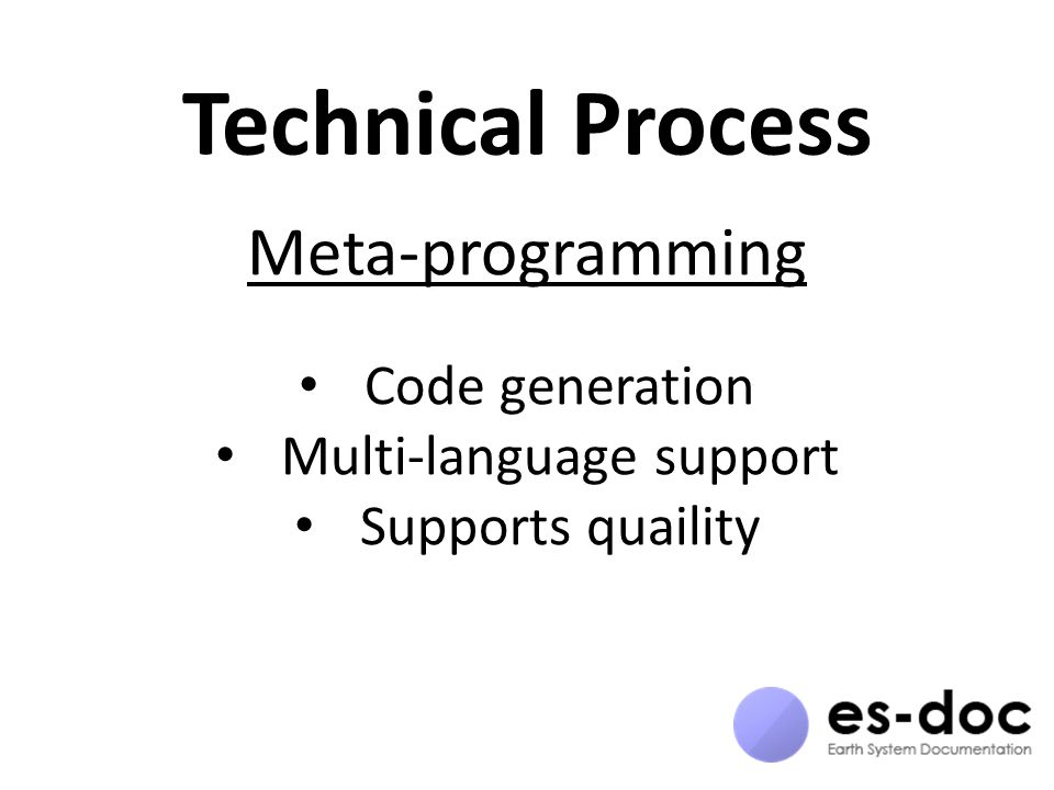 Technical Process Meta-programming Code generation Multi-language support Supports quaility