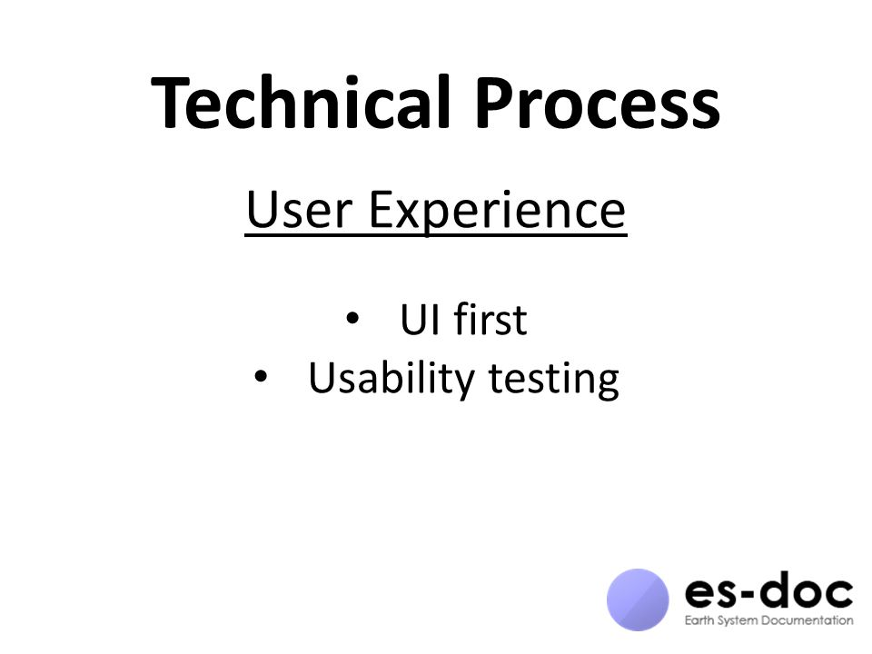 Technical Process User Experience UI first Usability testing