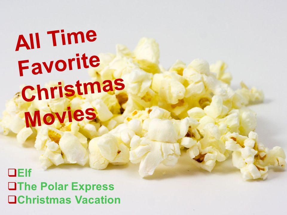 All Time Favorite Christmas Movies  Elf  The Polar Express  Christmas Vacation