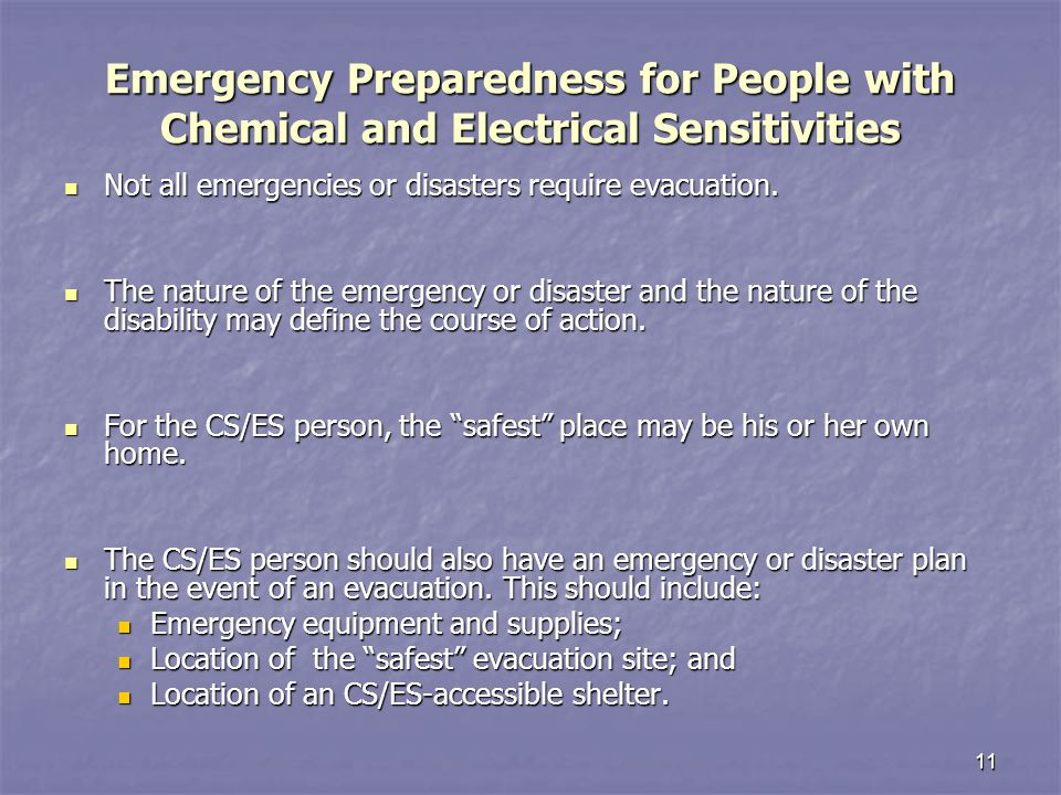 11 Emergency Preparedness for People with Chemical and Electrical Sensitivities Not all emergencies or disasters require evacuation.
