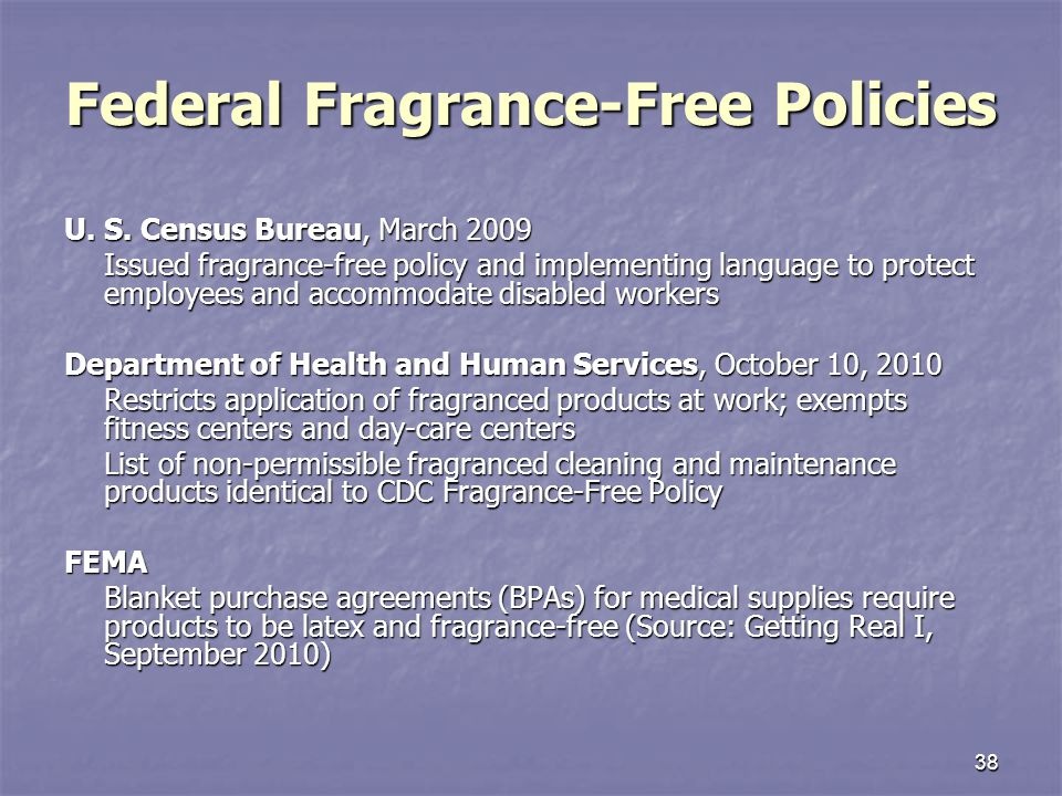 38 Federal Fragrance-Free Policies U. S. Census Bureau, March 2009 Issued fragrance-free policy and implementing language to protect employees and acc