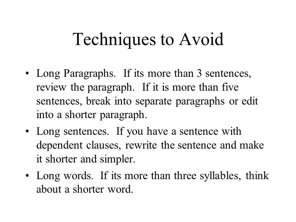 Techniques to Avoid Long Paragraphs. If its more than 3 sentences, review the paragraph.