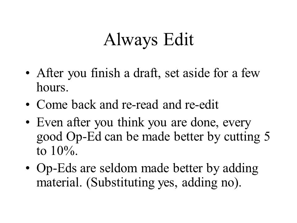 Always Edit After you finish a draft, set aside for a few hours.