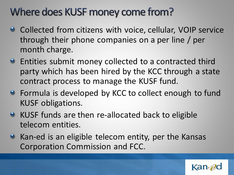 KUSF mimics the federal USF (Universal Service Fund) which was established in 1996 and one of the priorities is to assist with the expansion of broadband access to schools, libraries and health care.