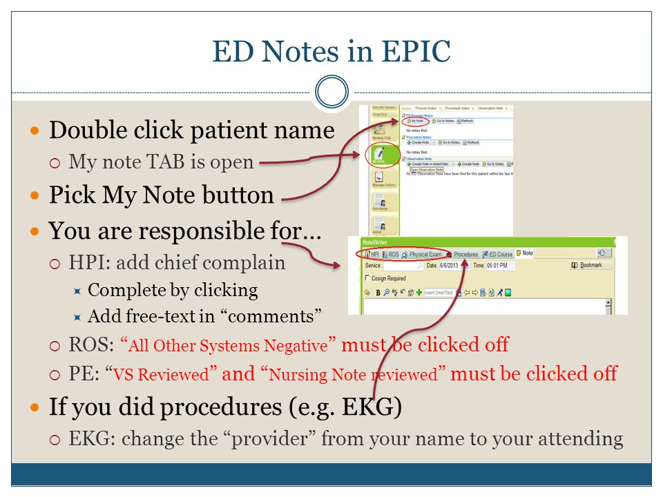 ED Notes in EPIC Double click patient name  My note TAB is open Pick My Note button You are responsible for…  HPI: add chief complain  Complete by