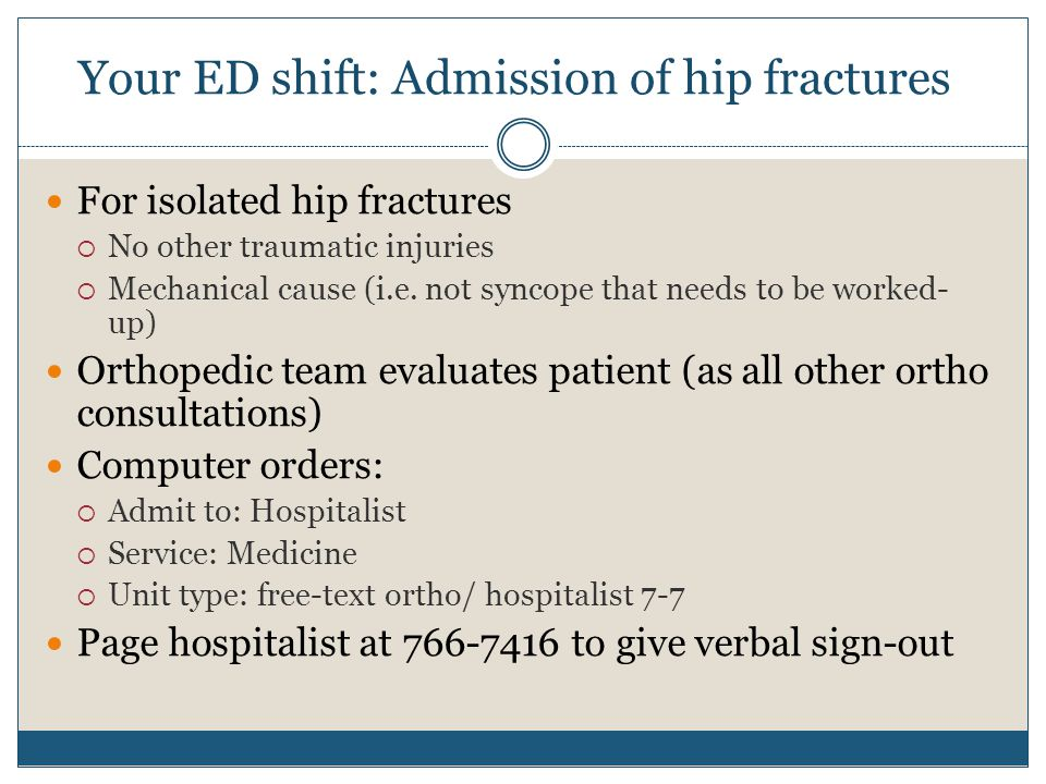 Your ED shift: Admission of hip fractures For isolated hip fractures  No other traumatic injuries  Mechanical cause (i.e.