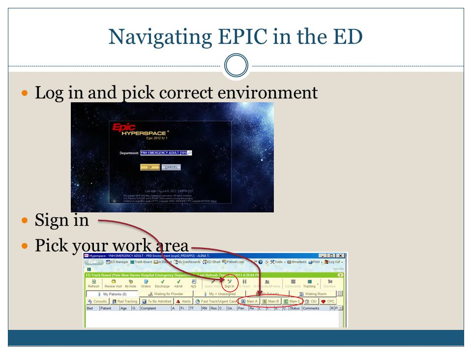Navigating EPIC in the ED Log in and pick correct environment Sign in Pick your work area