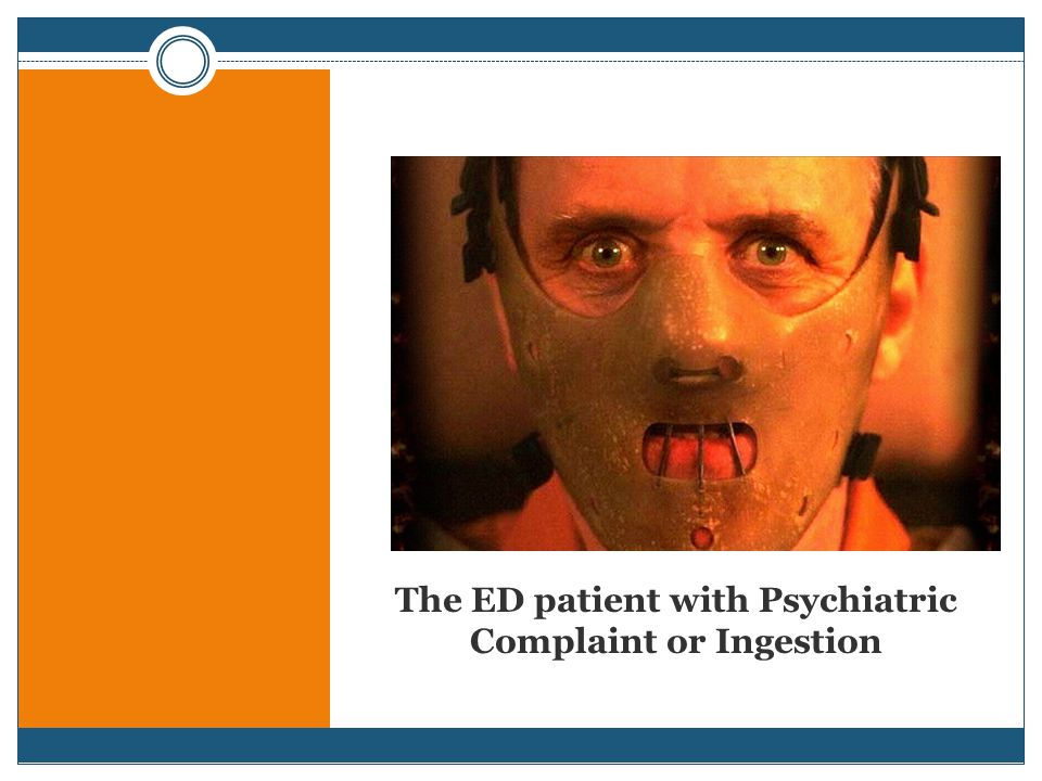 The ED patient with Psychiatric Complaint or Ingestion