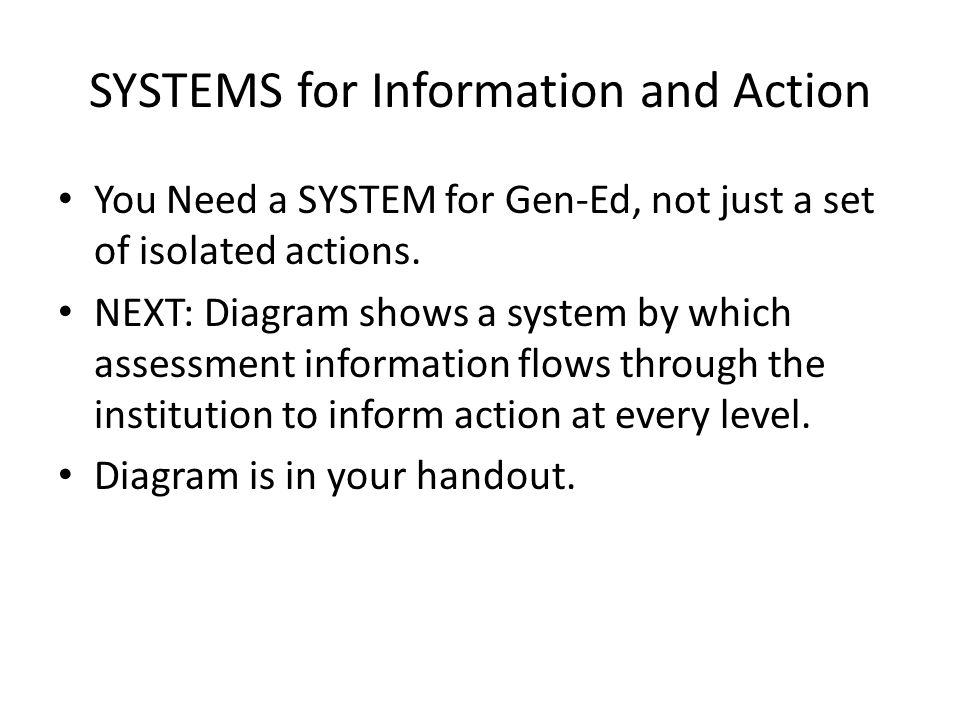 SYSTEMS for Information and Action You Need a SYSTEM for Gen-Ed, not just a set of isolated actions.