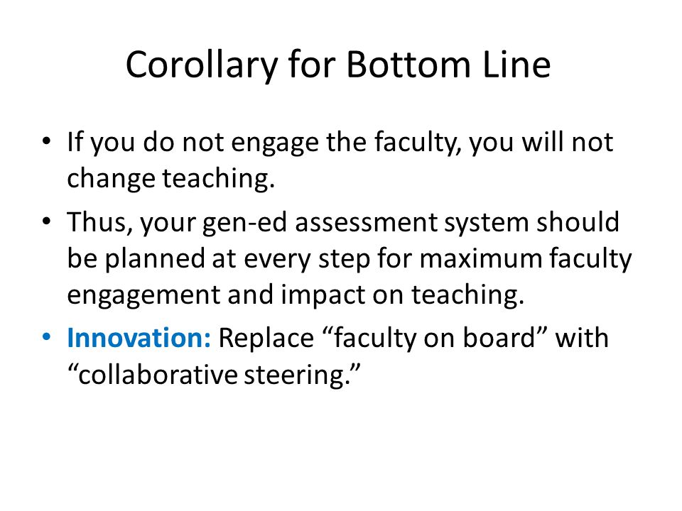 Corollary for Bottom Line If you do not engage the faculty, you will not change teaching.
