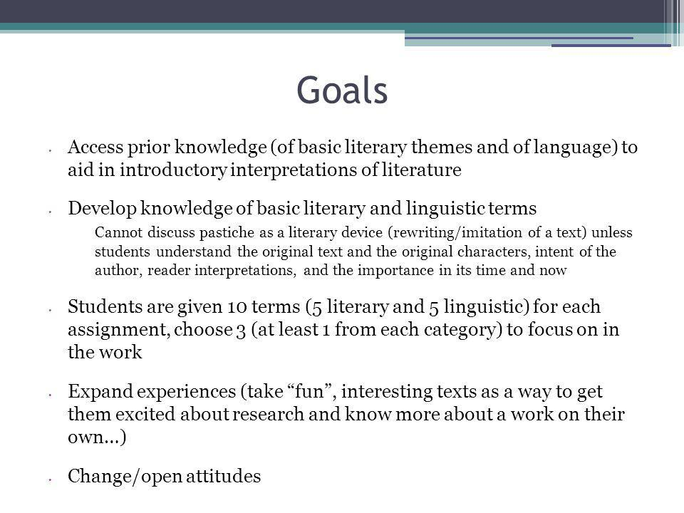 Goals Access prior knowledge (of basic literary themes and of language) to aid in introductory interpretations of literature Develop knowledge of basi